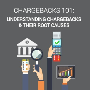 Chargebacks 101: Understanding Chargebacks & Their Root Causes