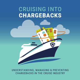 Understanding, Managing & Preventing Chargebacks in the Cruise Industry